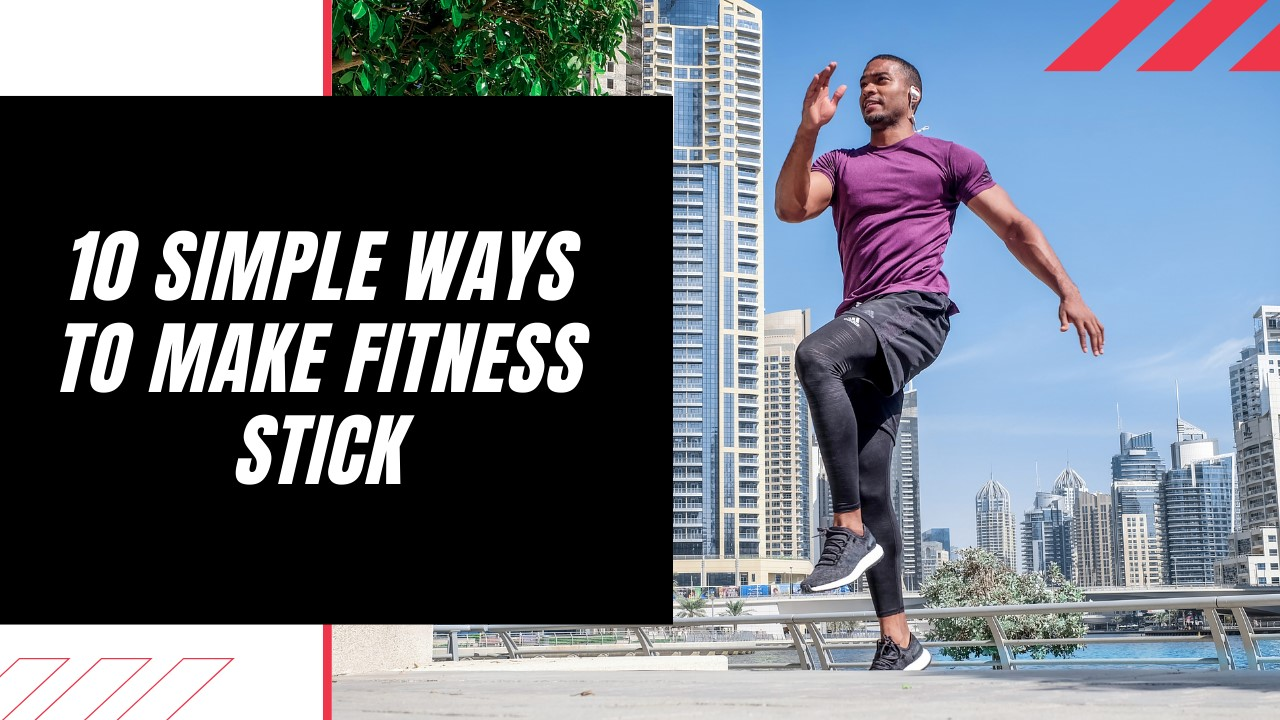 10 Simple Ways to Make Fitness Stick